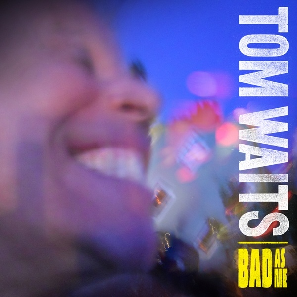 Tom-Waits-Bad-As-Me.jpg