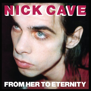NICK CAVE AND THE BAD SEEDS「FROM HER TO ETERNITY」